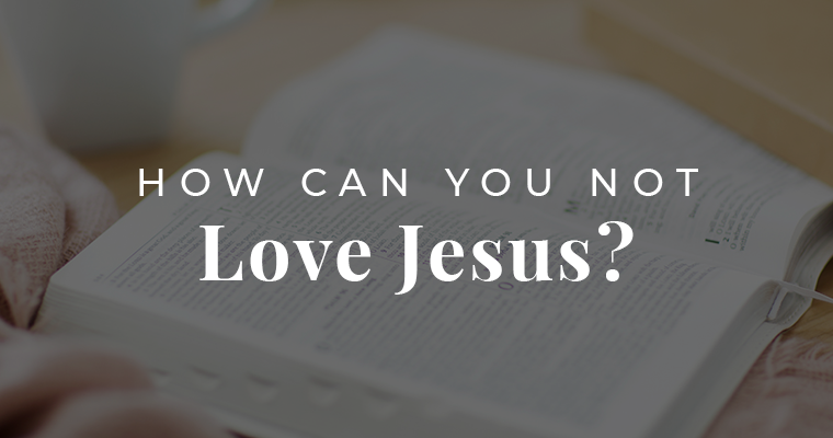 How can you not love Jesus?